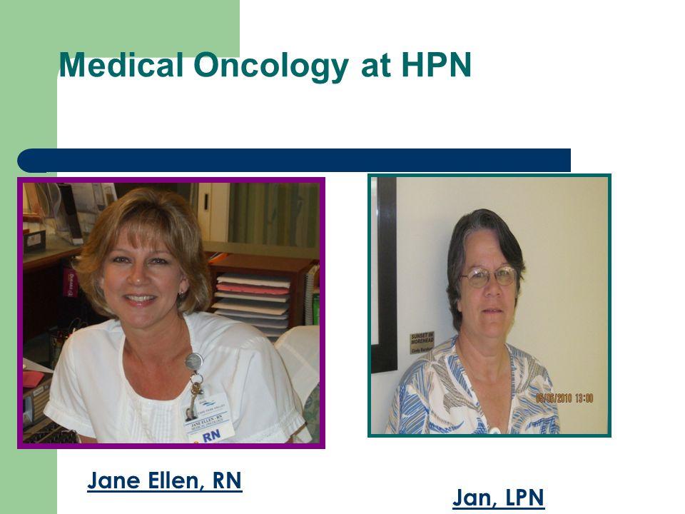 Medical Oncology at HPN Jane Ellen, RN Jan, LPN