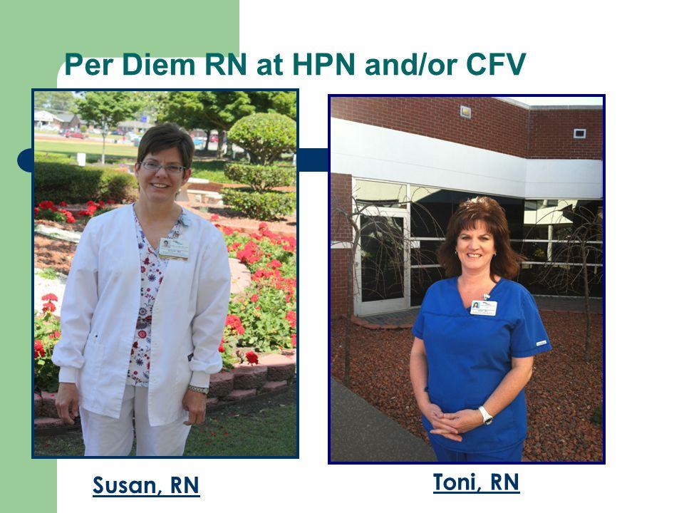 Per Diem RN at HPN and/or CFV Susan, RN Toni, RN