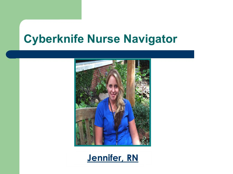 Cyberknife Nurse Navigator Jennifer, RN