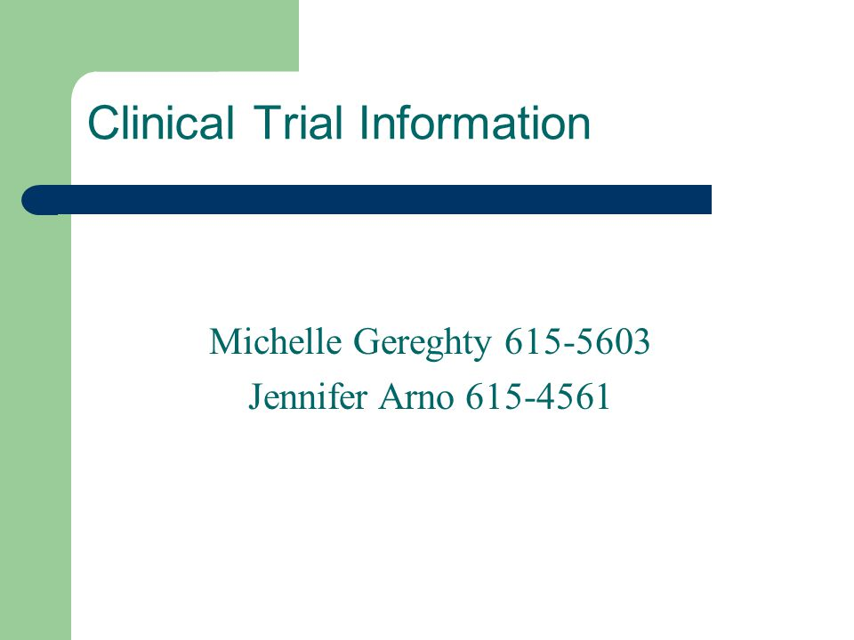 Clinical Trial Information Michelle Gereghty 615-5603 Jennifer Arno 615-4561