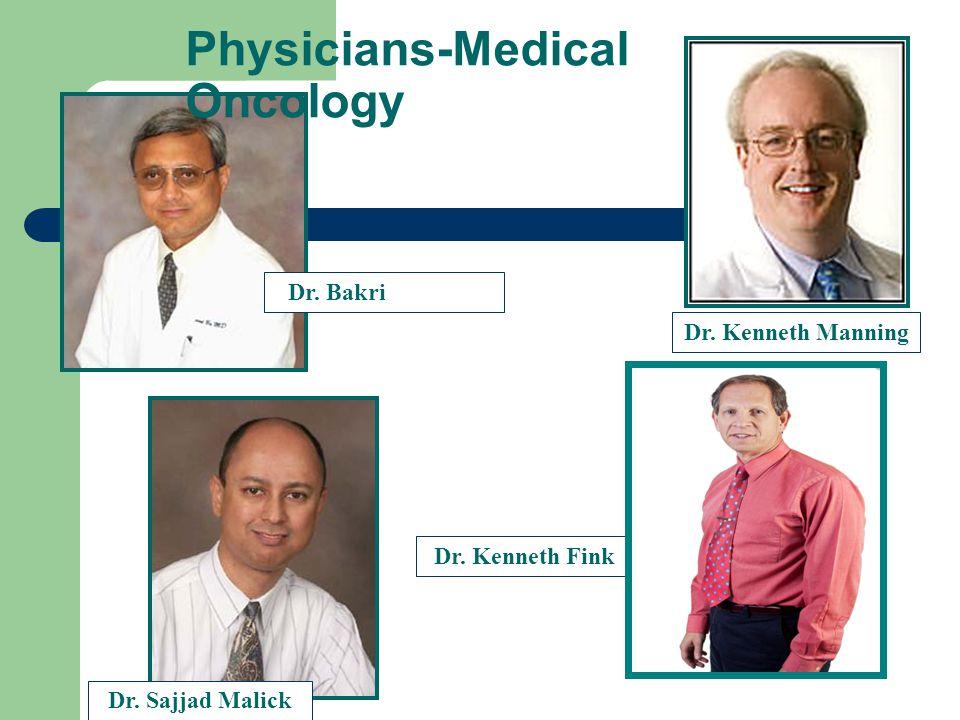 Physicians-Medical Oncology Dr. Bakri Dr. Sajjad Malick Dr. Kenneth Manning Dr. Kenneth Fink