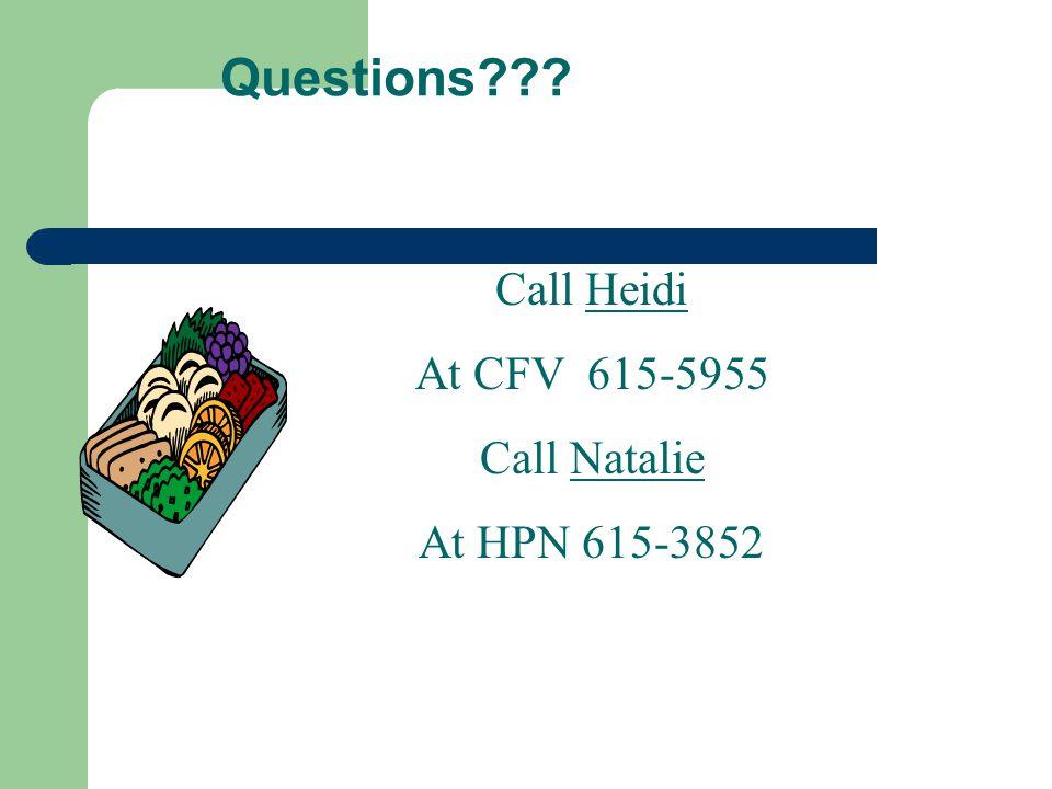 Questions??? Call Heidi At CFV 615-5955 Call Natalie At HPN 615-3852