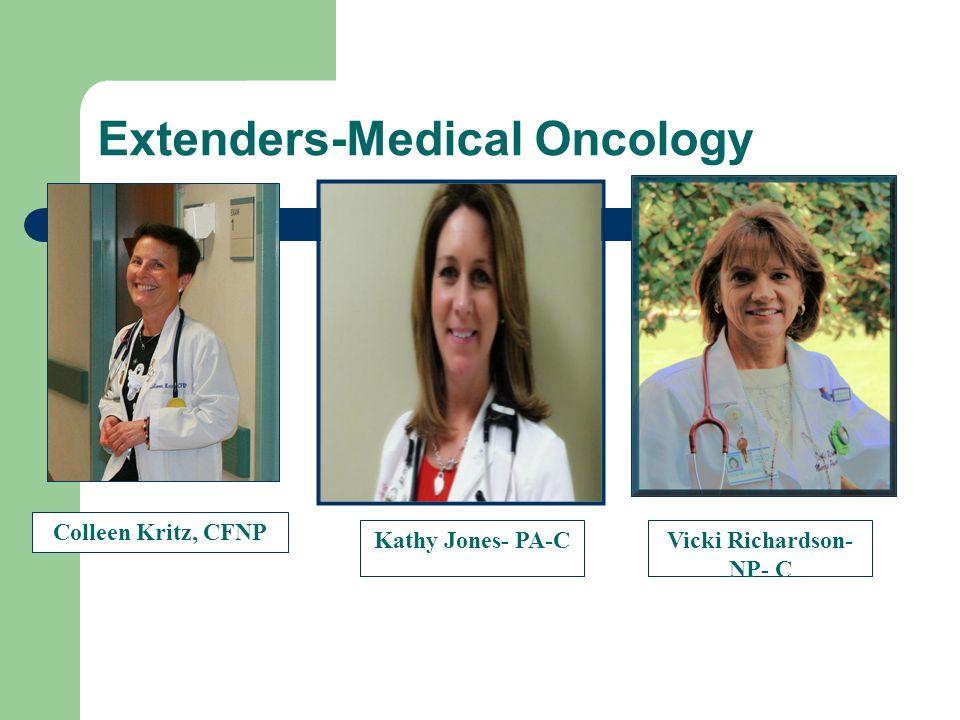 Extenders-Medical Oncology Colleen Kritz, CFNP Vicki Richardson- NP- C Kathy Jones- PA-C
