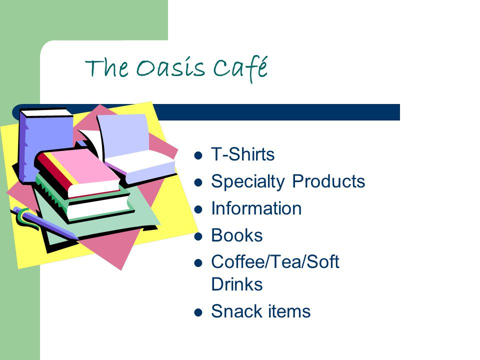 The Oasis Café T-Shirts Specialty Products Information Books Coffee/Tea/Soft Drinks Snack items