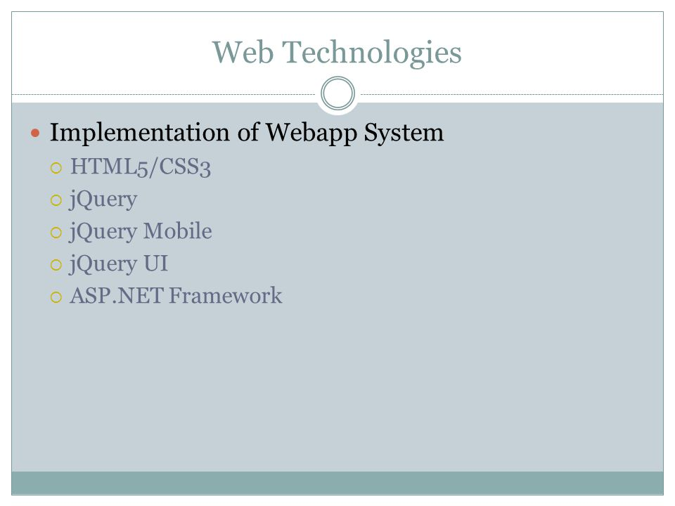 Web Technologies Implementation of Webapp System  HTML5/CSS3  jQuery  jQuery Mobile  jQuery UI  ASP.NET Framework