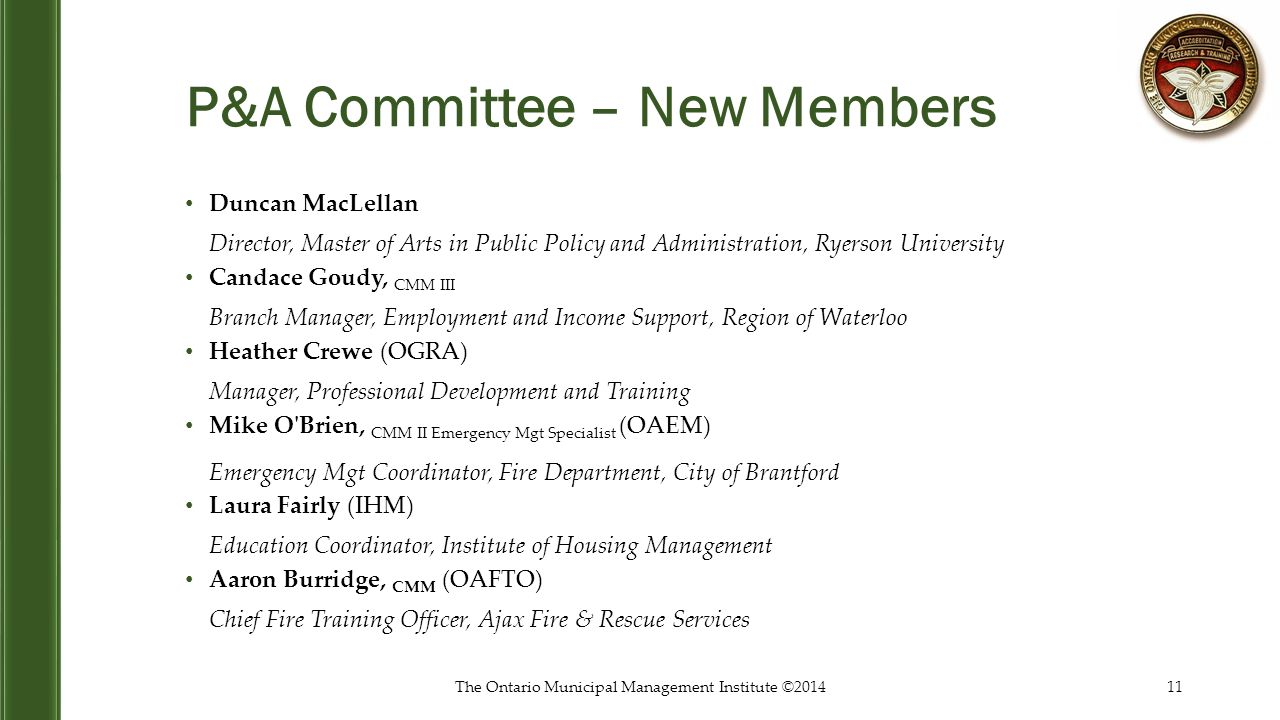 P&A Committee – New Members Duncan MacLellan Director, Master of Arts in Public Policy and Administration, Ryerson University Candace Goudy, CMM III B