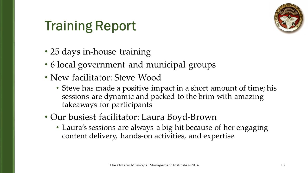 Training Report 25 days in-house training 6 local government and municipal groups New facilitator: Steve Wood Steve has made a positive impact in a sh
