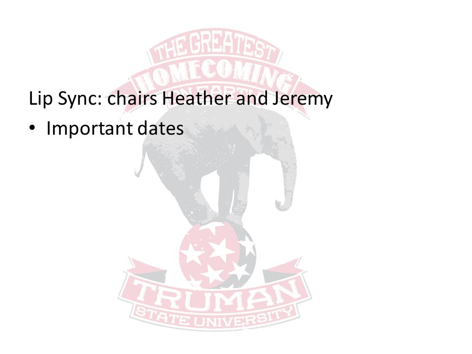 Lip Sync: chairs Heather and Jeremy Important dates