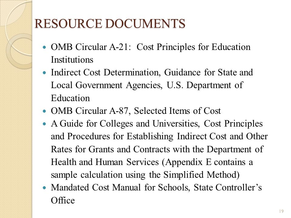 RESOURCE DOCUMENTS OMB Circular A-21: Cost Principles for Education Institutions Indirect Cost Determination, Guidance for State and Local Government