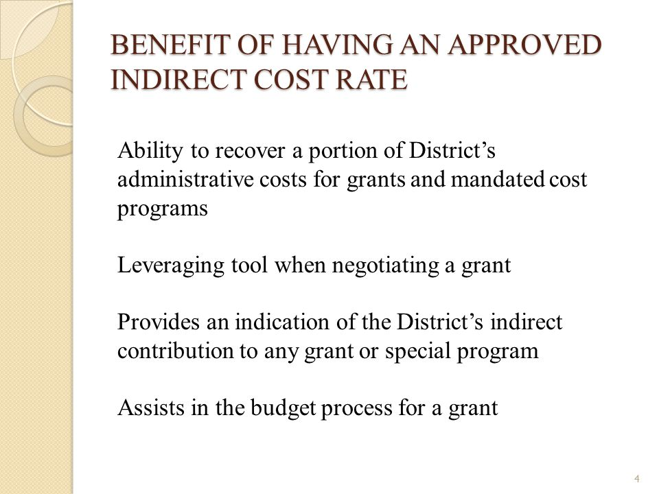 BENEFIT OF HAVING AN APPROVED INDIRECT COST RATE Ability to recover a portion of District's administrative costs for grants and mandated cost programs