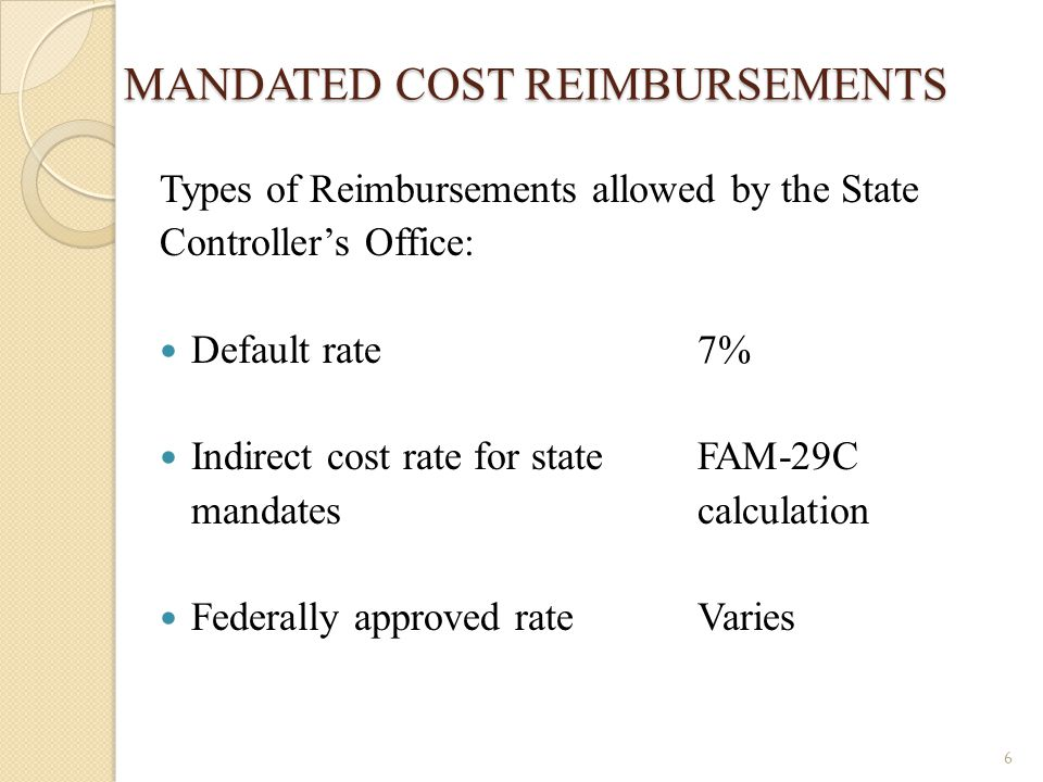 MANDATED COST REIMBURSEMENTS Types of Reimbursements allowed by the State Controller's Office: Default rate7% Indirect cost rate for state FAM-29C man
