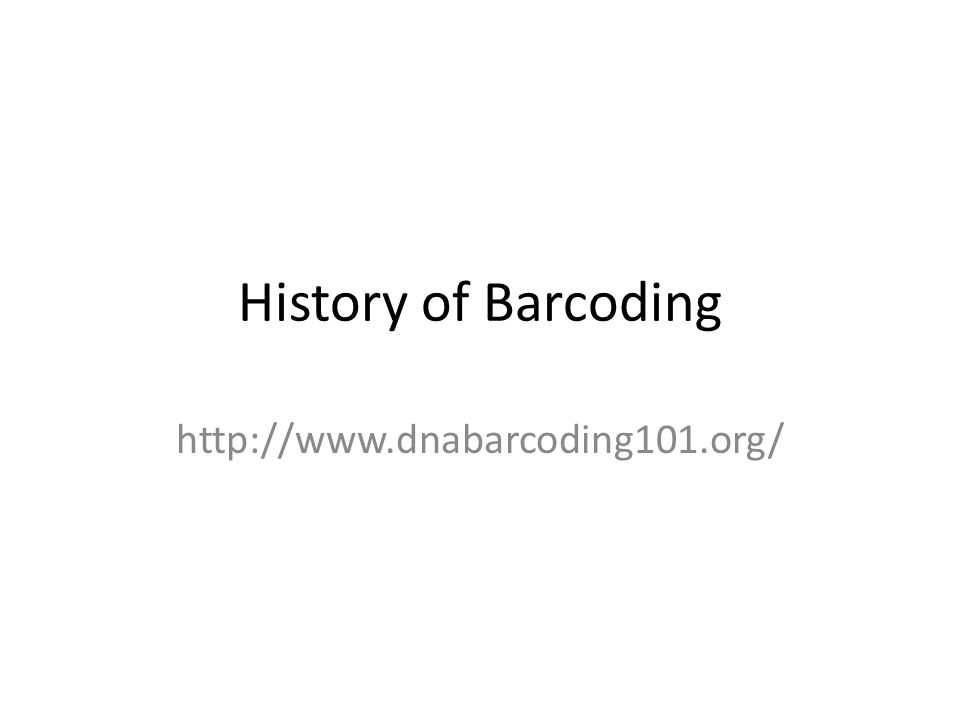 History of Barcoding http://www.dnabarcoding101.org/