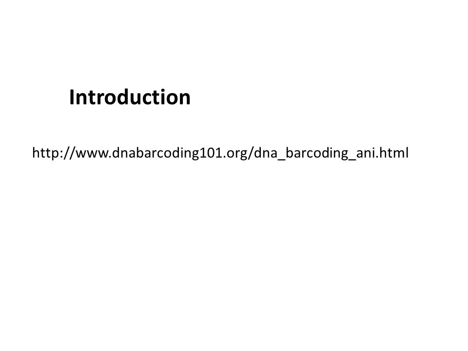 Introduction http://www.dnabarcoding101.org/dna_barcoding_ani.html
