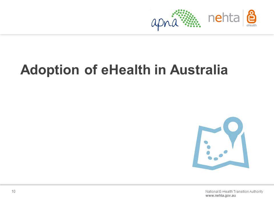 10 National E-Health Transition Authority www.nehta.gov.au Draft – Not for distribution Adoption of eHealth in Australia