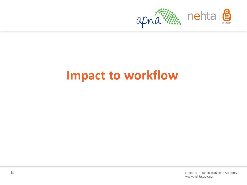 14 National E-Health Transition Authority www.nehta.gov.au Draft – Not for distribution Impact to workflow