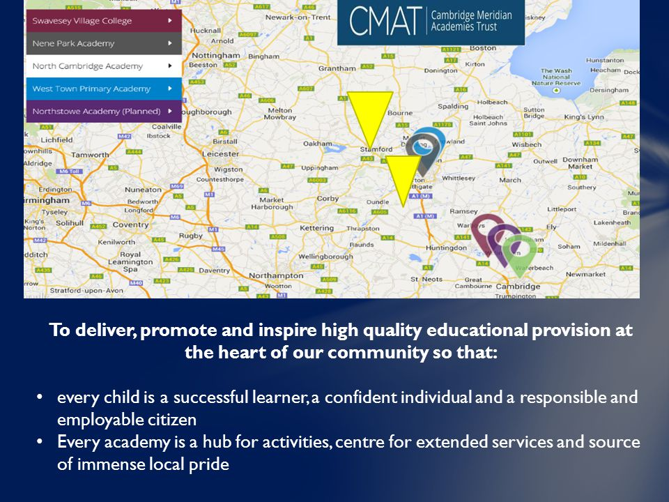 To deliver, promote and inspire high quality educational provision at the heart of our community so that: every child is a successful learner, a confident individual and a responsible and employable citizen Every academy is a hub for activities, centre for extended services and source of immense local pride