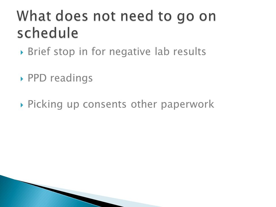  Brief stop in for negative lab results  PPD readings  Picking up consents other paperwork