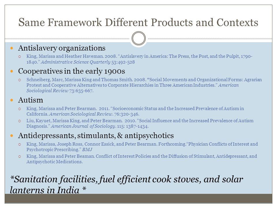 S ame Framework Different Products and Contexts Antislavery organizations  King, Marissa and Heather Haveman.
