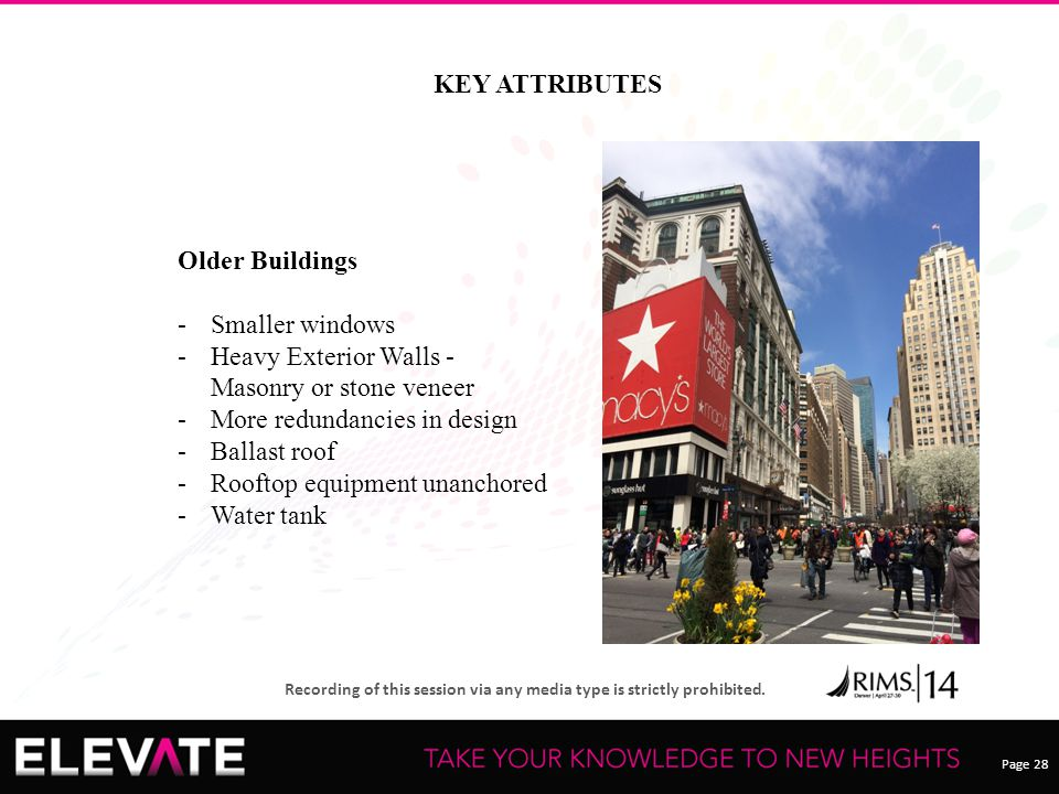 Page 28 Recording of this session via any media type is strictly prohibited. KEY ATTRIBUTES Older Buildings -Smaller windows -Heavy Exterior Walls - M