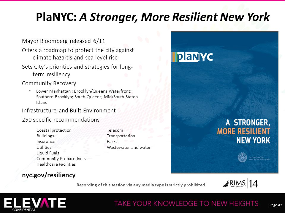 Page 42 Recording of this session via any media type is strictly prohibited. CONFIDENTIAL PlaNYC: A Stronger, More Resilient New York Mayor Bloomberg