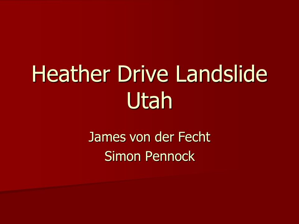 Heather Drive Landslide Utah James von der Fecht Simon Pennock