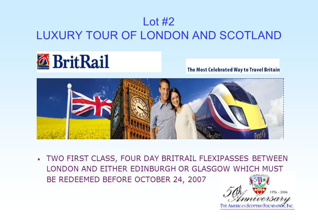 Lot #2 LUXURY TOUR OF LONDON AND SCOTLAND TWO FIRST CLASS, FOUR DAY BRITRAIL FLEXIPASSES BETWEEN LONDON AND EITHER EDINBURGH OR GLASGOW WHICH MUST BE REDEEMED BEFORE OCTOBER 24, 2007