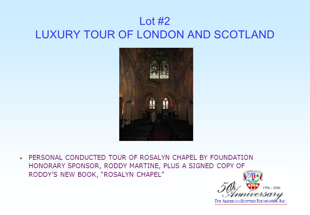 Lot #2 LUXURY TOUR OF LONDON AND SCOTLAND PERSONAL CONDUCTED TOUR OF ROSALYN CHAPEL BY FOUNDATION HONORARY SPONSOR, RODDY MARTINE, PLUS A SIGNED COPY OF RODDY'S NEW BOOK, ROSALYN CHAPEL