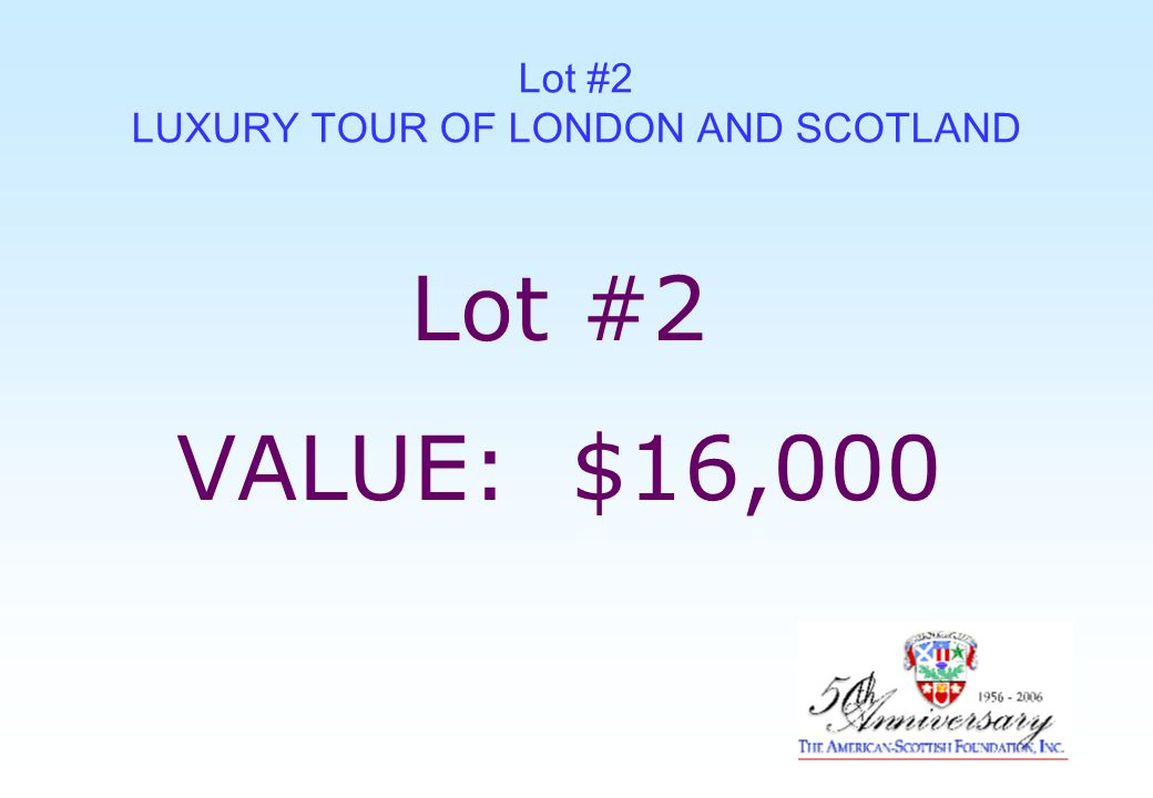 Lot #2 LUXURY TOUR OF LONDON AND SCOTLAND Lot #2 VALUE: $16,000