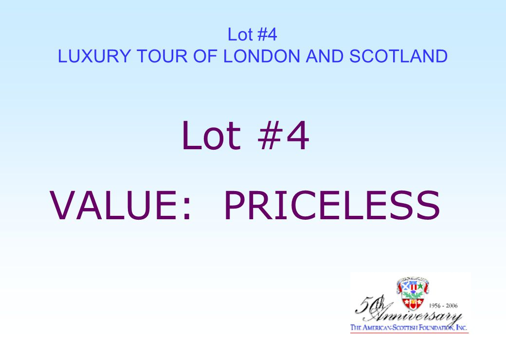 Lot #4 LUXURY TOUR OF LONDON AND SCOTLAND Lot #4 VALUE: PRICELESS