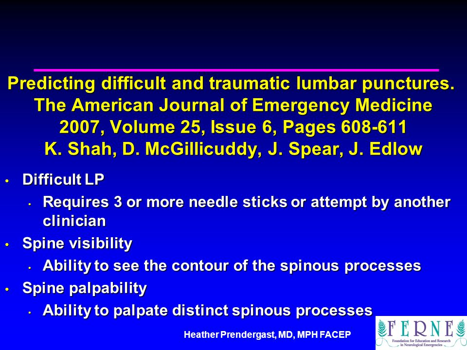 Heather Prendergast, MD, MPH FACEP Predicting difficult and traumatic lumbar punctures.
