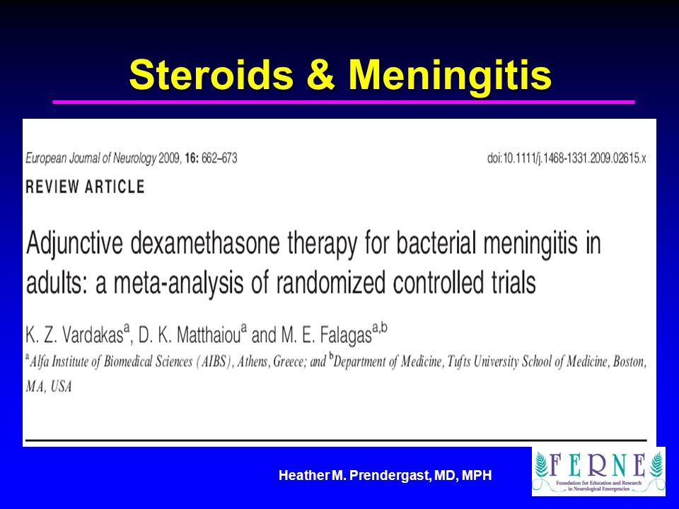 Heather M. Prendergast, MD, MPH Steroids & Meningitis
