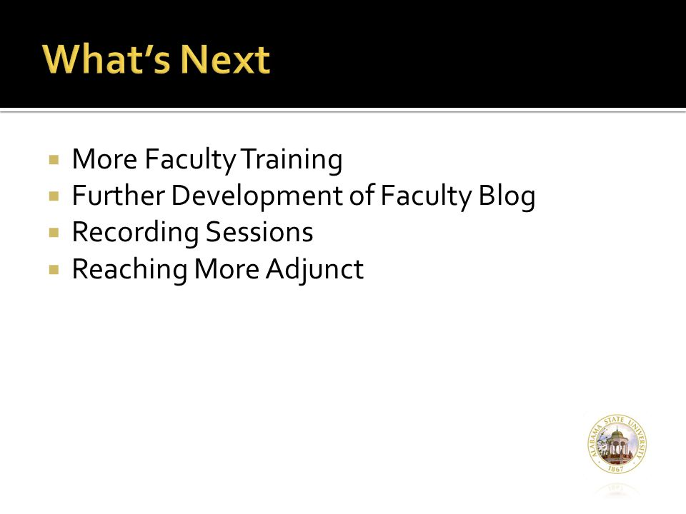 More Faculty Training  Further Development of Faculty Blog  Recording Sessions  Reaching More Adjunct