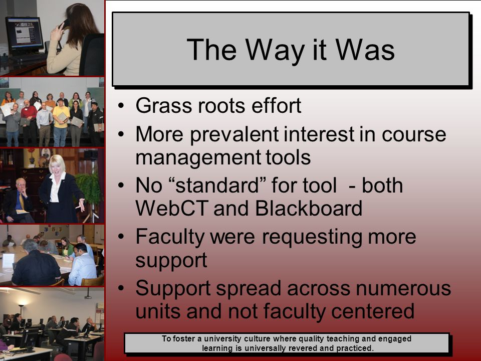 "Grass roots effort More prevalent interest in course management tools No ""standard"" for tool - both WebCT and Blackboard Faculty were requesting more"