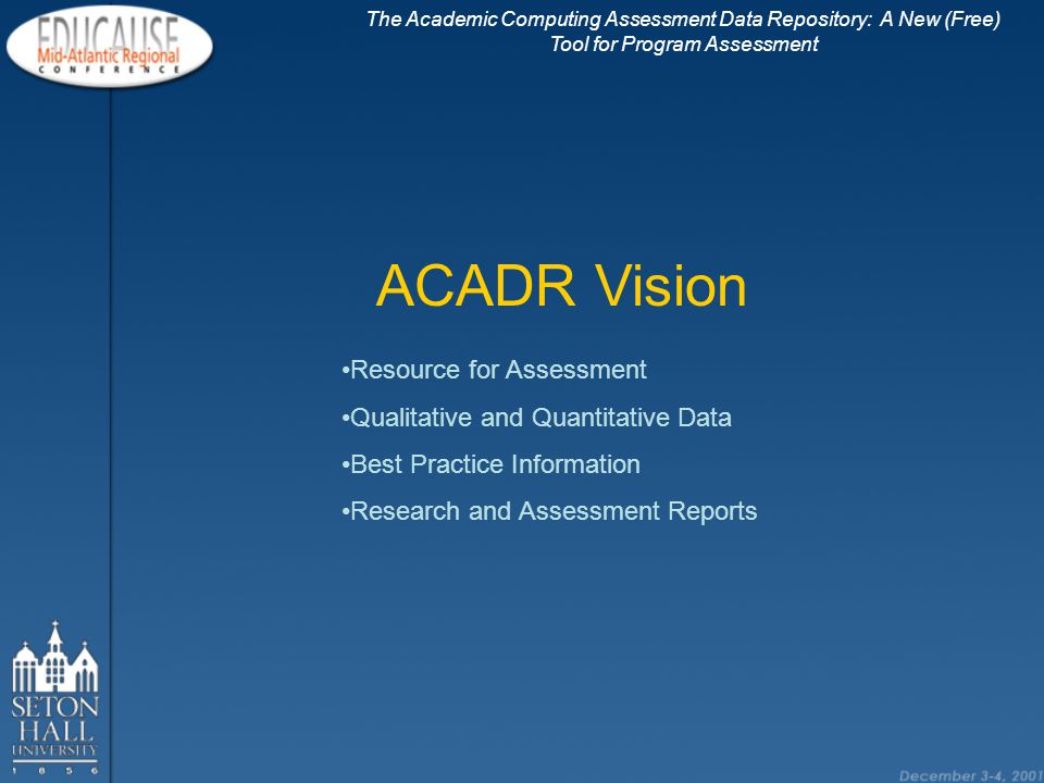 Survey Tool – First Offering The Academic Computing Assessment Data Repository: A New (Free) Tool for Program Assessment What will it do.