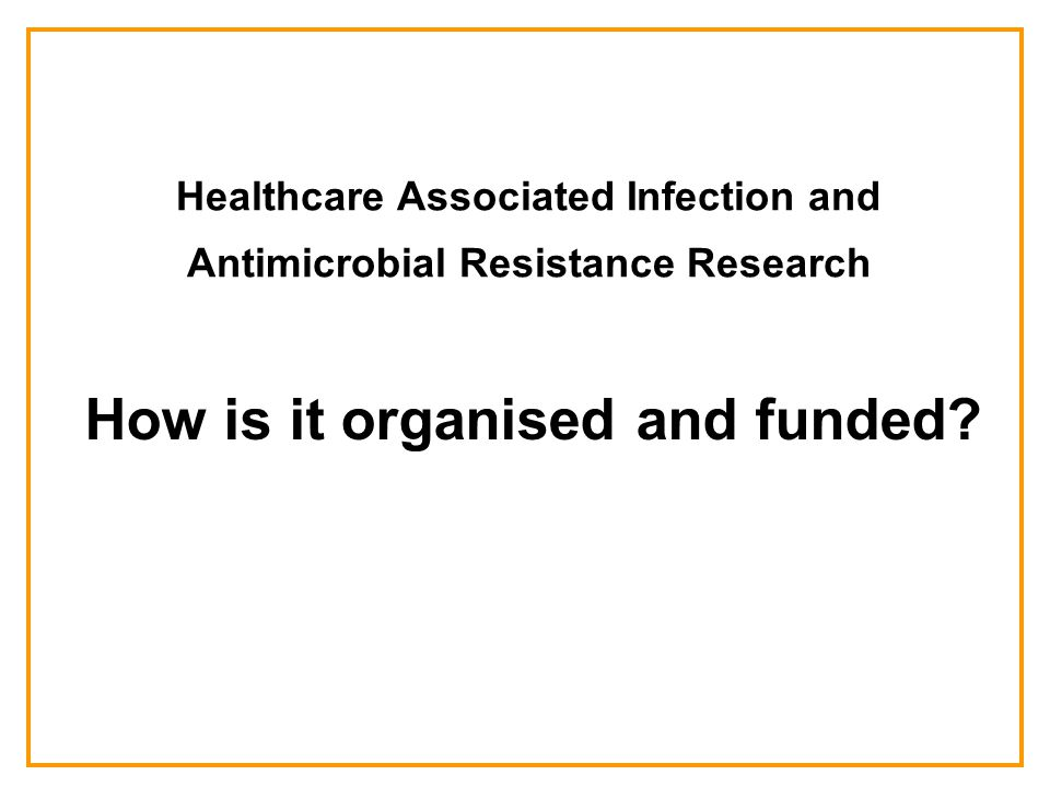 Healthcare Associated Infection and Antimicrobial Resistance Research How is research funding spent?