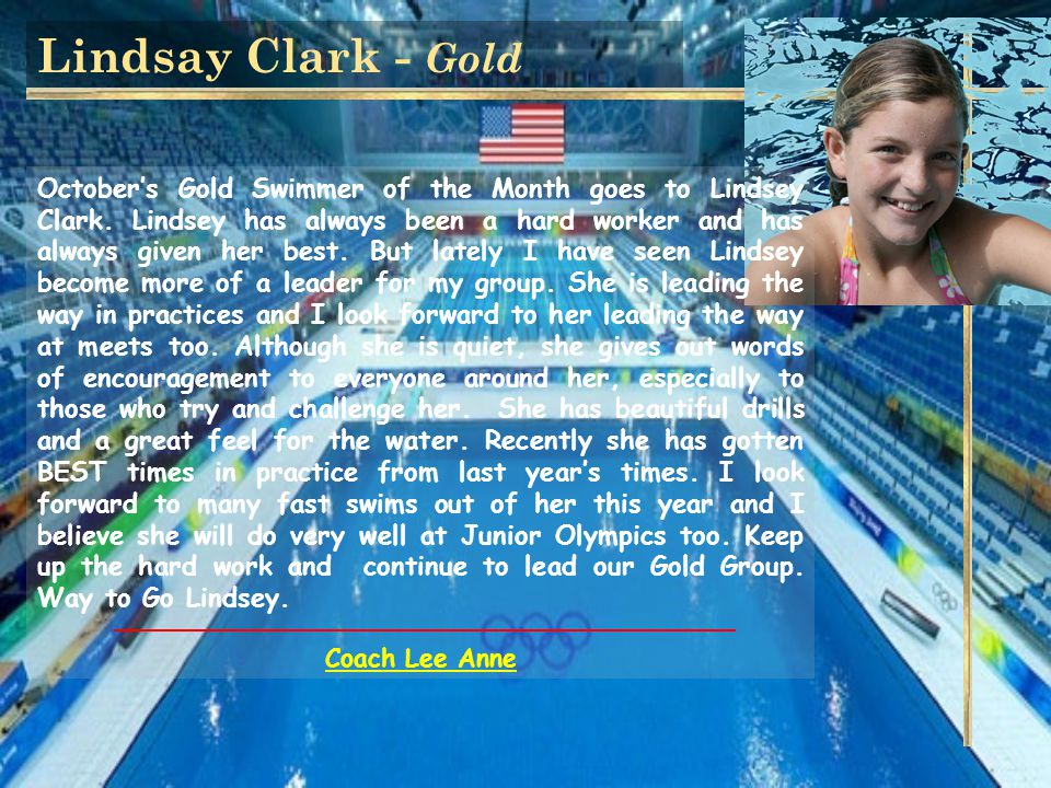 Lindsay Clark - Gold October's Gold Swimmer of the Month goes to Lindsey Clark.