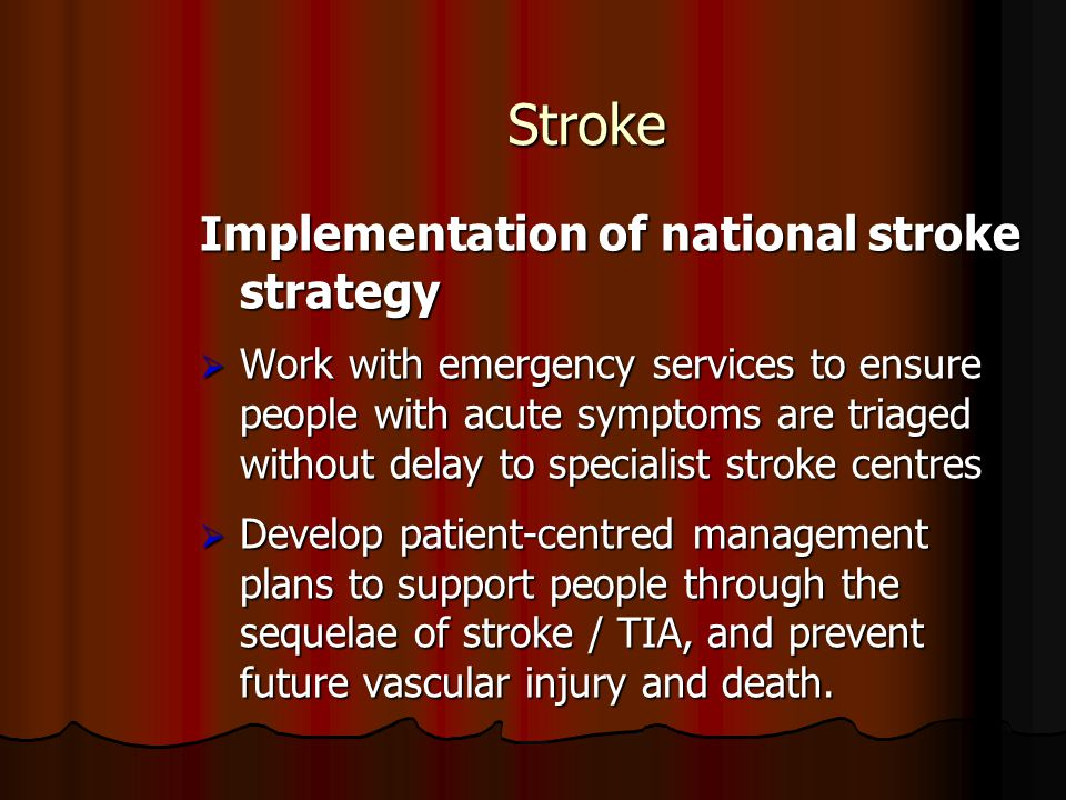 Stroke Implementation of national stroke strategy  Work with emergency services to ensure people with acute symptoms are triaged without delay to spe
