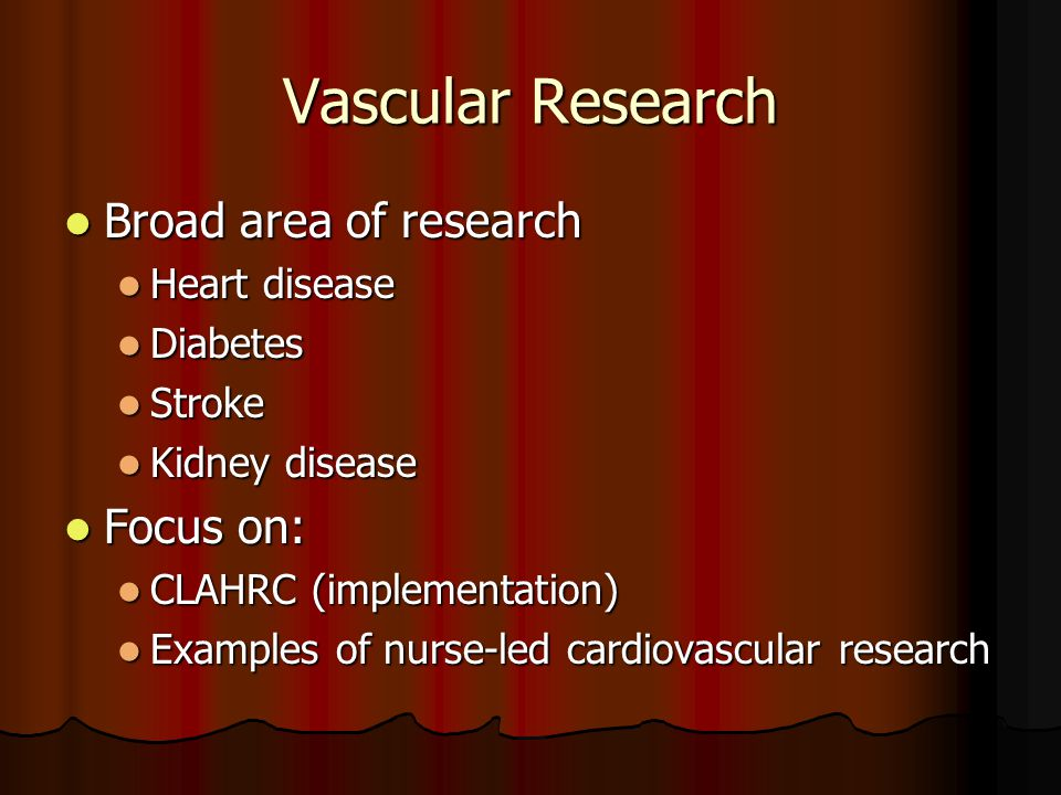 Vascular Research Broad area of research Broad area of research Heart disease Heart disease Diabetes Diabetes Stroke Stroke Kidney disease Kidney dise