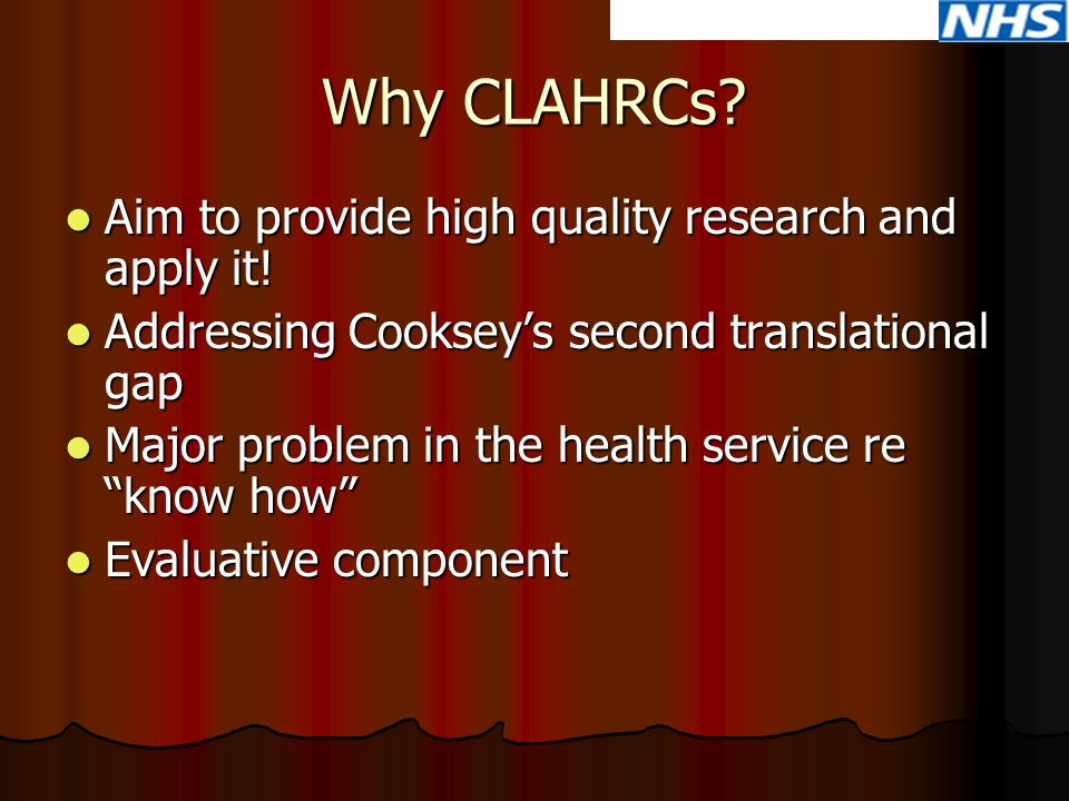 Why CLAHRCs? Aim to provide high quality research and apply it! Aim to provide high quality research and apply it! Addressing Cooksey's second transla