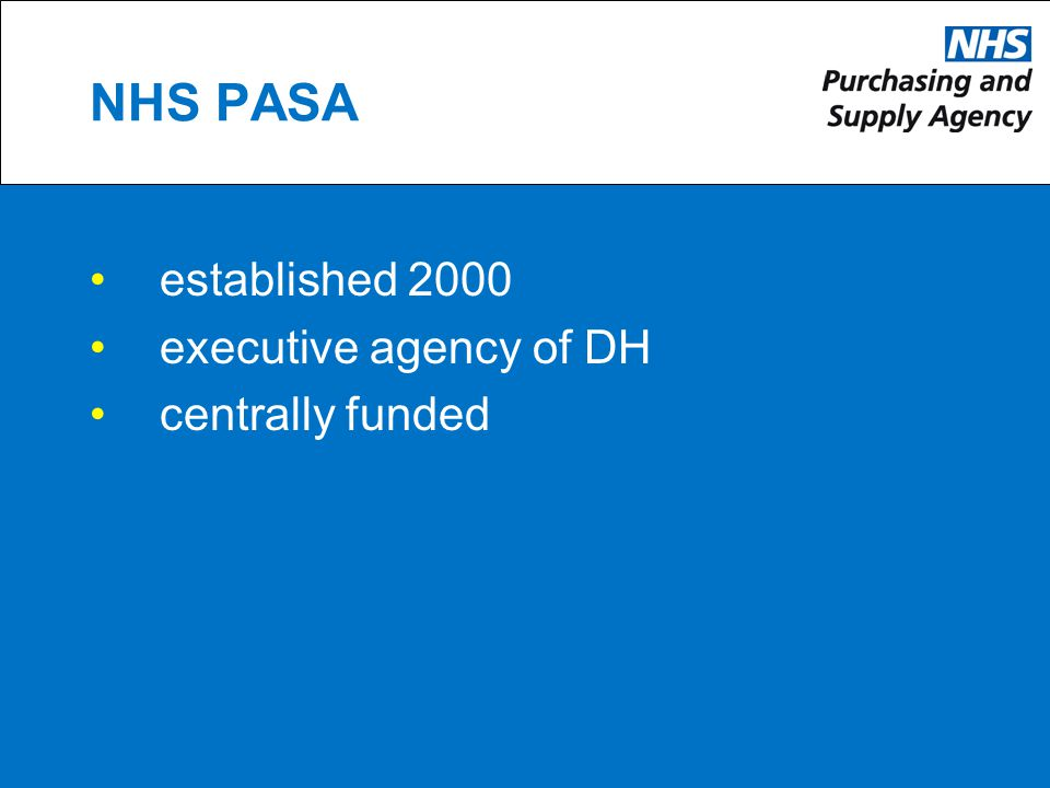 NHS PASA established 2000 executive agency of DH centrally funded