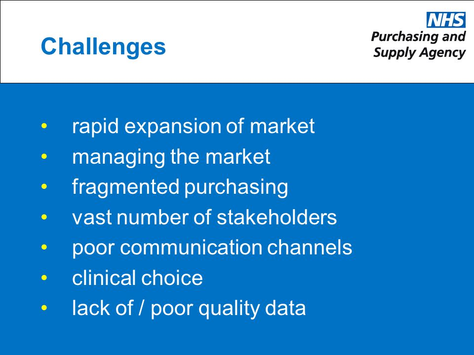 Challenges rapid expansion of market managing the market fragmented purchasing vast number of stakeholders poor communication channels clinical choice lack of / poor quality data