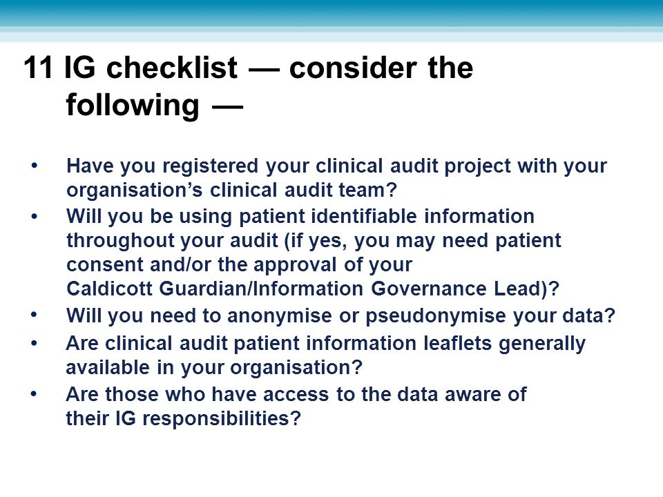 11 IG checklist — consider the following — Are clinical audit patient information leaflets generally available in your organisation? Will you need to