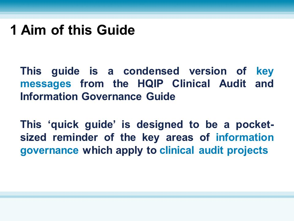 This guide is a condensed version of key messages from the HQIP Clinical Audit and Information Governance Guide This 'quick guide' is designed to be a