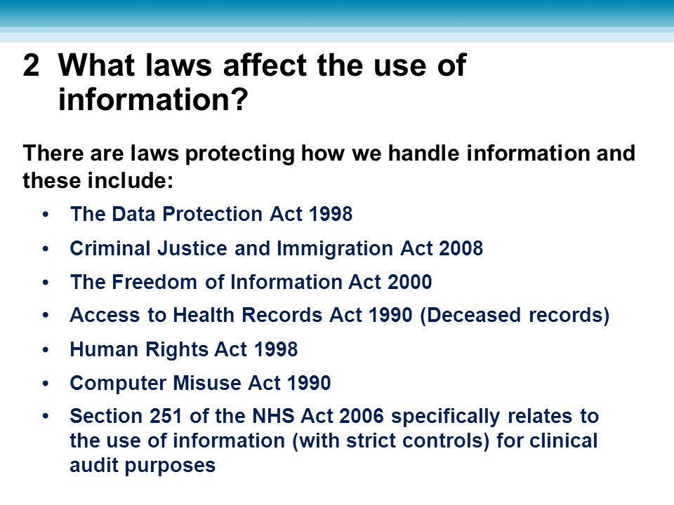 2 What laws affect the use of information? There are laws protecting how we handle information and these include: Access to Health Records Act 1990 (D