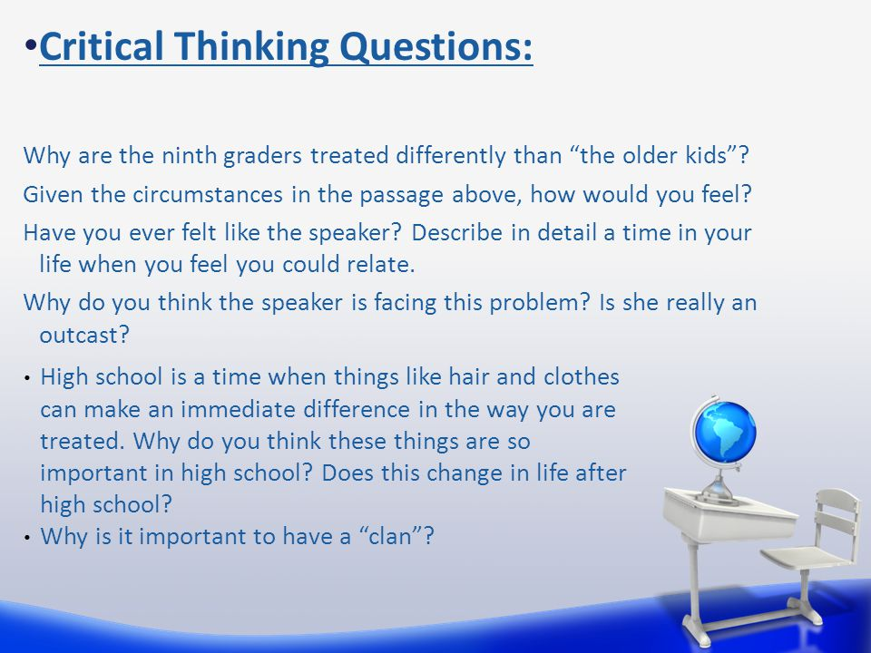 """Critical Thinking Questions: Why are the ninth graders treated differently than """"the older kids""""? Given the circumstances in the passage above, how wo"""