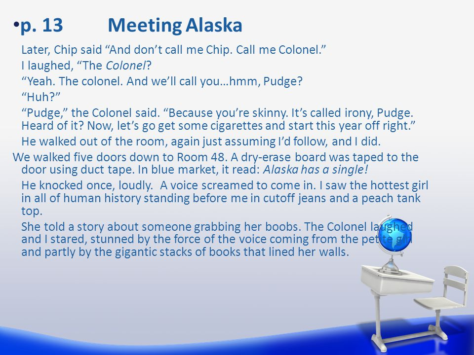 """p. 13Meeting Alaska Later, Chip said """"And don't call me Chip. Call me Colonel."""" I laughed, """"The Colonel? """"Yeah. The colonel. And we'll call you…hmm, P"""