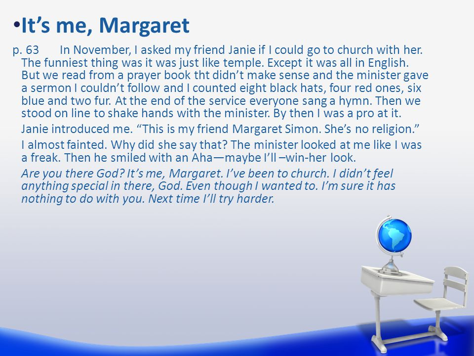 It's me, Margaret p. 63In November, I asked my friend Janie if I could go to church with her. The funniest thing was it was just like temple. Except i