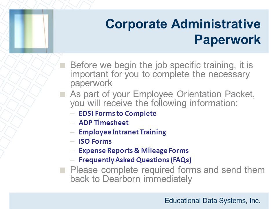 Corporate Administrative Paperwork  Before we begin the job specific training, it is important for you to complete the necessary paperwork  As part