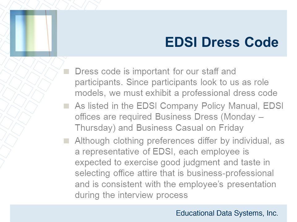 EDSI Dress Code  Dress code is important for our staff and participants. Since participants look to us as role models, we must exhibit a professional