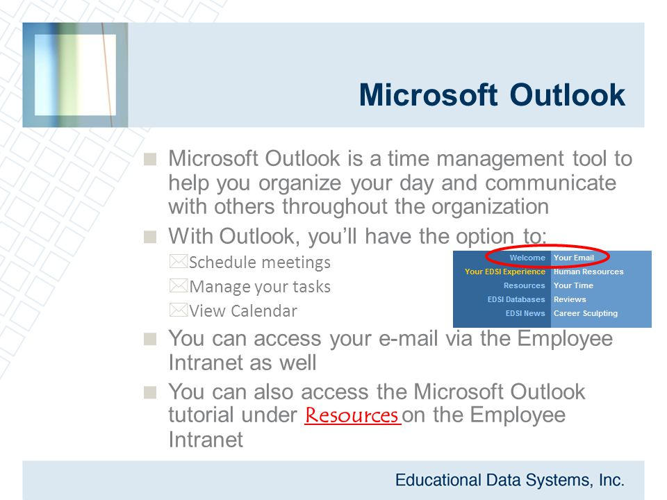 Microsoft Outlook  Microsoft Outlook is a time management tool to help you organize your day and communicate with others throughout the organization